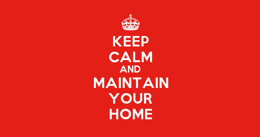 Poster with words: Keep Calm and Maintain your Home